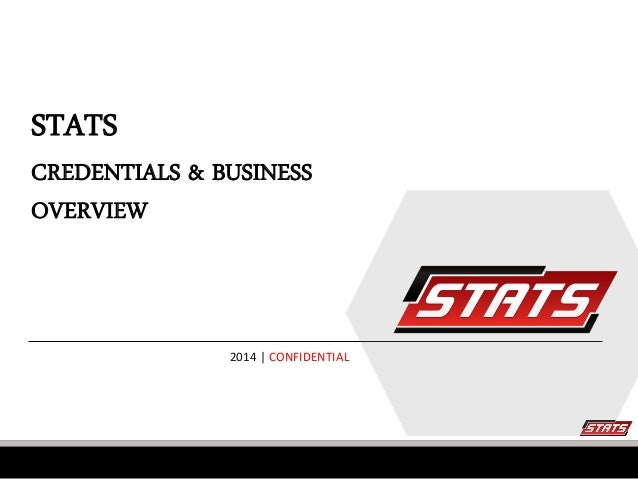 STATS CREDENTIALS & BUSINESS OVERVIEW  2014 | CONFIDENTIAL