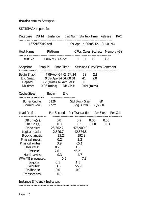 Page | 10 ตัวอย่าง รายงาน Statspack STATSPACK report for Database DB Id Instance Inst Num Startup Time Release RAC ~~~~~~~...
