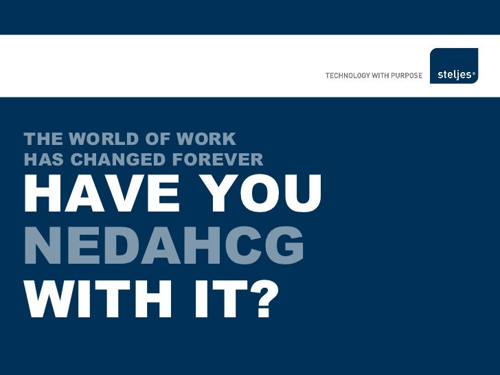 THE WORLD OF WORK  HAS CHANGED FOREVER HAVE YOU  WITH IT? D N C H G E A