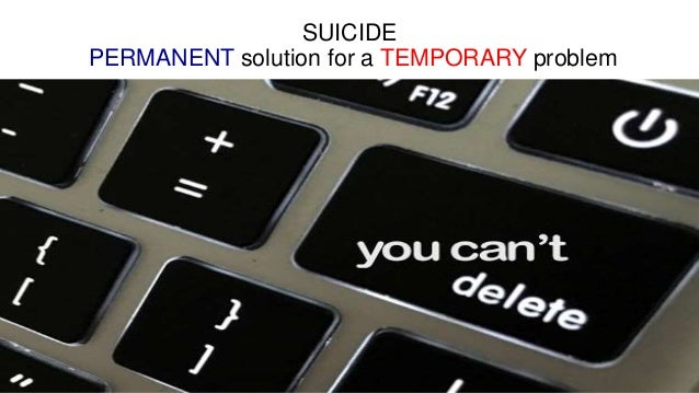 an analysis of the topic of the suicide as a permanent solution to a temporary problem Suicide is a 'permanent solution to a temporary problem' suicide: what they would say 3:17 support group members share what they would tell lost loved ones.
