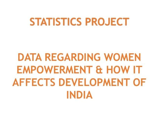 STATISTICS PROJECT DATA REGARDING WOMEN EMPOWERMENT & HOW IT AFFECTS DEVELOPMENT OF INDIA