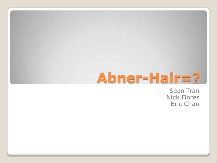Abner-Hair=?<br />Sean Tran<br />Nick Flores<br />Eric Chan<br />