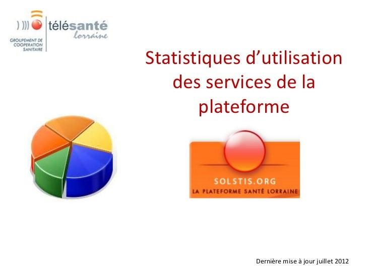 Statistiques d'utilisation   des services de la       plateforme              Dernière mise à jour juillet 2012