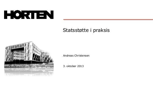 Statsstøtte i praksis Andreas Christensen 3. oktober 2013