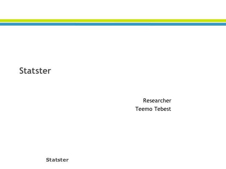Statster                    Researcher                 Teemo Tebest      Statster