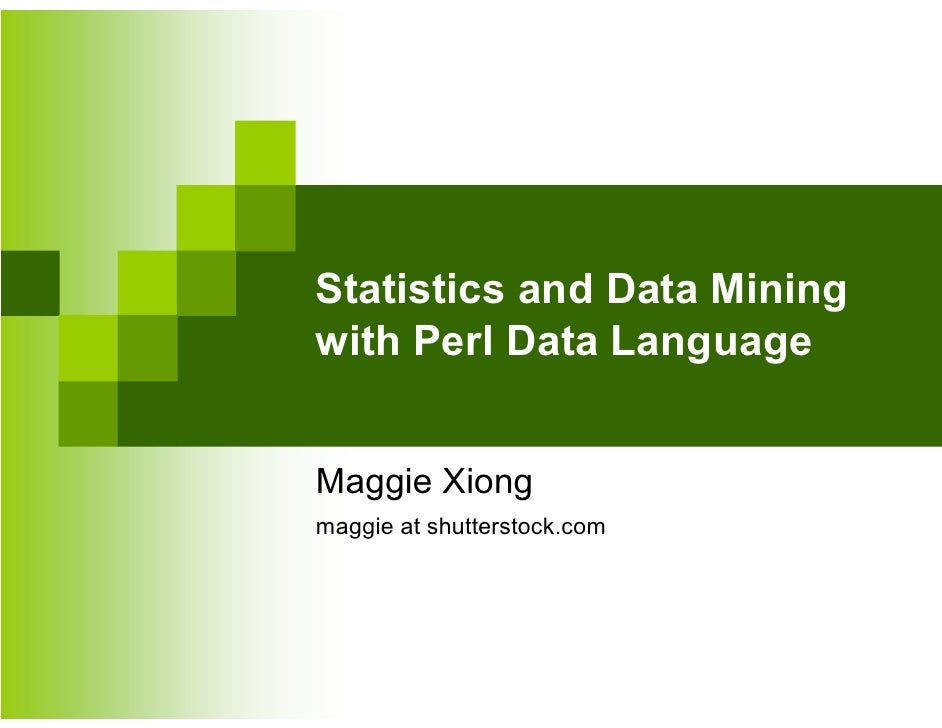 Statistics and Data Miningwith Perl Data LanguageMaggie Xiongmaggie at shutterstock.com