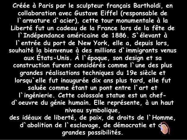 Créée à Paris par le sculpteur français Bartholdi, en     collaboration avec Gustave Eiffel (responsable de     l`armature...