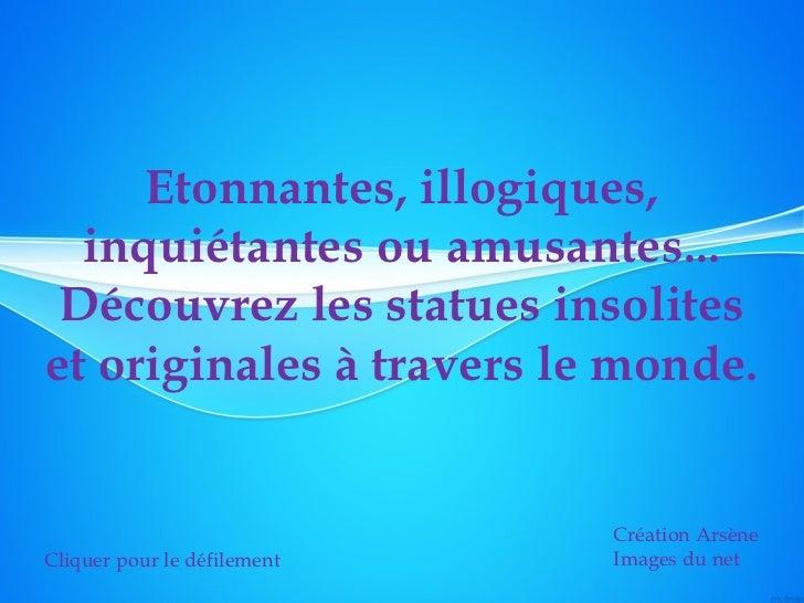 Etonnantes, illogiques,  inquiétantes ou amusantes... Découvrez les statues insoliteset originales à travers le monde.    ...