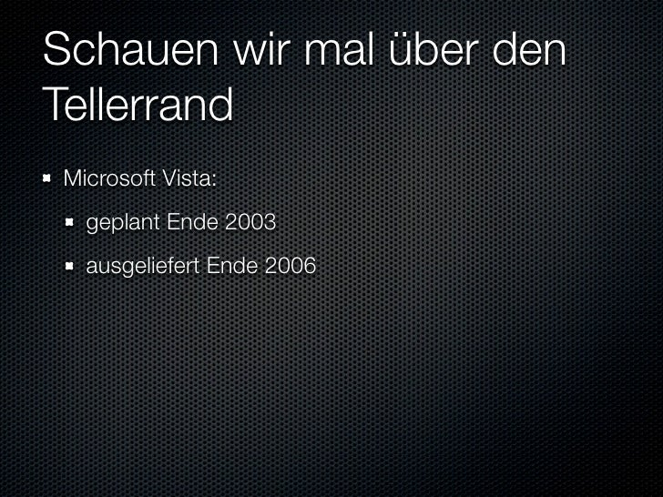 Schauen wir mal über den Tellerrand Microsoft Vista:   geplant Ende 2003   ausgeliefert Ende 2006 SAP