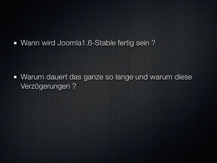 Wann wird Joomla1.6-Stable fertig sein ?    Warum dauert das ganze so lange und warum diese Verzögerungen ?    Welche Feat...