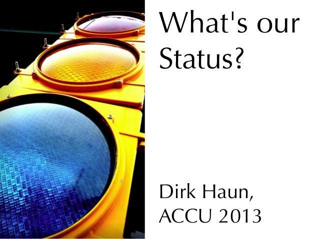 Whats ourStatus?Dirk Haun,ACCU 2013