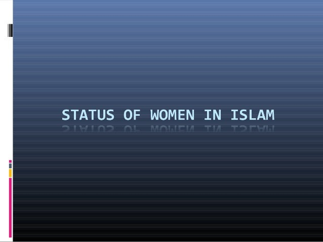 status of women in islam by Hui women are self-aware of their relative freedom as chinese women in contrast to the status of arab women in women in islam with that of women in other.