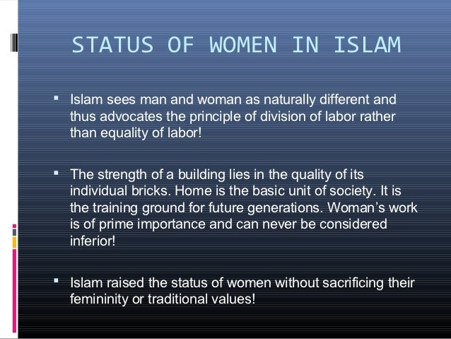 the status of woman in islam essay English essay on status of women in islam islam recognises the position of woman to be the same as that of man it claims that both come from the same essence.