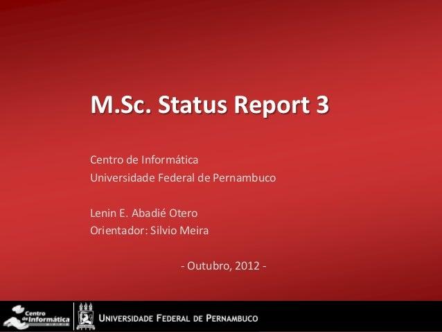 M.Sc. Status Report 3Centro de InformáticaUniversidade Federal de PernambucoLenin E. Abadié OteroOrientador: Silvio Meira ...