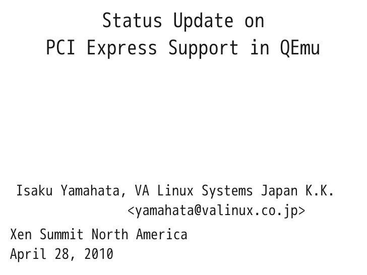 Status Update on     PCI Express Support in QEmu     Isaku Yamahata, VA Linux Systems Japan K.K.                <yamahata@...