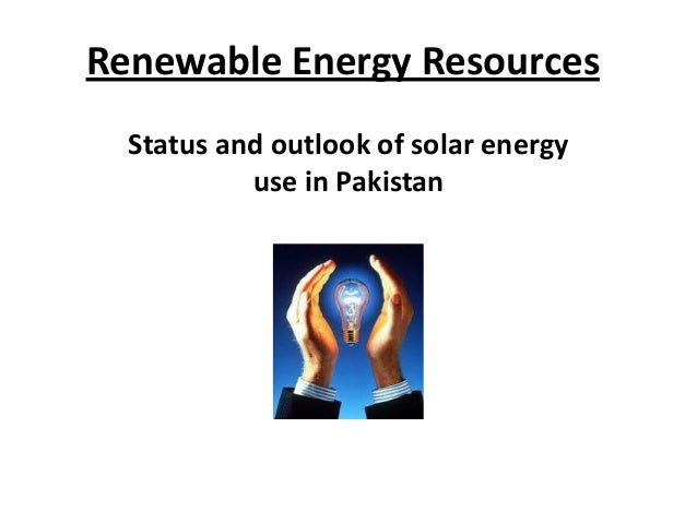 Renewable Energy Resources Status and outlook of solar energy use in Pakistan