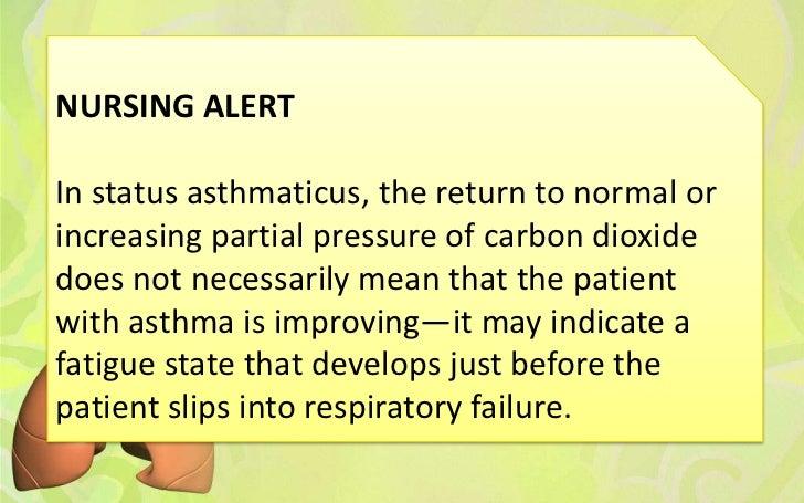NURSING ALERTIn status asthmaticus, the return to normal orincreasing partial pressure of carbon dioxidedoes not necessari...