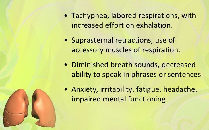 • Tachypnea, labored respirations, with  increased effort on exhalation.• Suprasternal retractions, use of  accessory musc...
