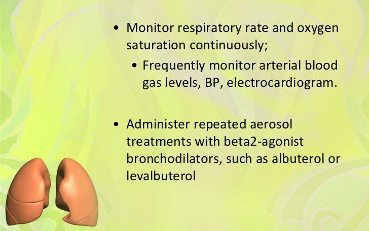 • Monitor respiratory rate and oxygen  saturation continuously;   • Frequently monitor arterial blood     gas levels, BP, ...