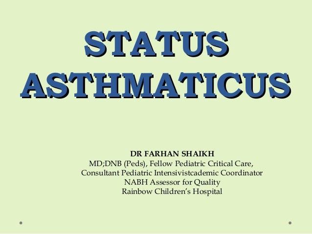 STATUSSTATUS ASTHMATICUSASTHMATICUS DR FARHAN SHAIKH MD;DNB (Peds), Fellow Pediatric Critical Care, Consultant Pediatric I...
