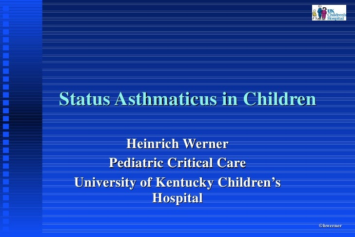 Status Asthmaticus in Children Heinrich Werner Pediatric Critical Care University of Kentucky Children's Hospital