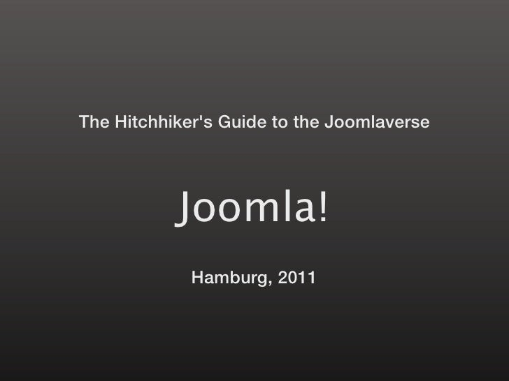 The Hitchhikers Guide to the Joomlaverse           Joomla!             Hamburg, 2011