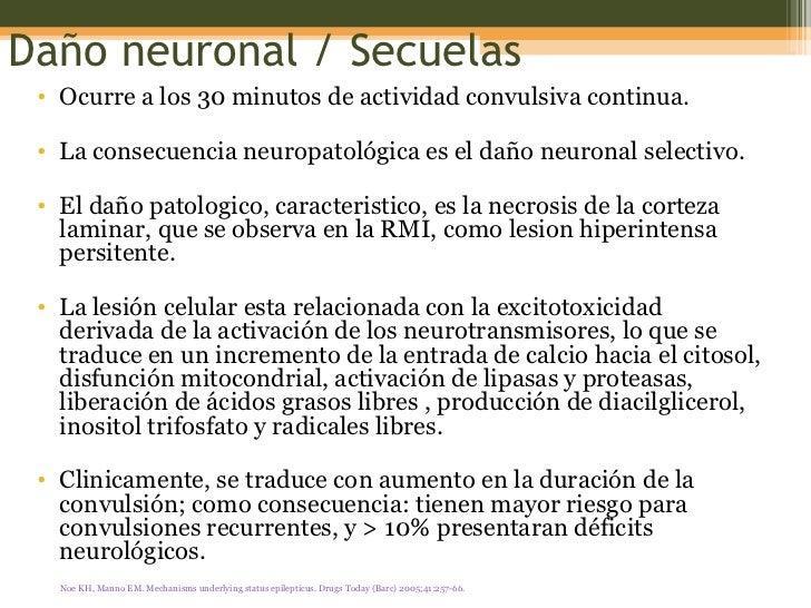Daño neuronal / Secuelas <ul><li>Ocurre a los 30 minutos de actividad convulsiva continua.  </li></ul><ul><li>La consecuen...