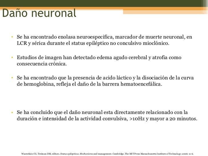 Daño neuronal <ul><li>Se ha encontrado enolasa neuroespecifica, marcador de muerte neuronal, en LCR y sérica durante el st...