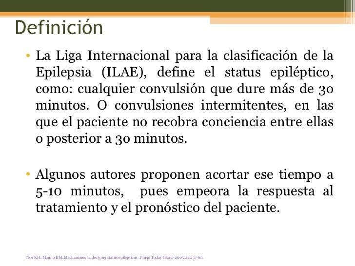 Definición <ul><li>La Liga Internacional para la clasificación de la Epilepsia (ILAE), define el status epiléptico, como: ...