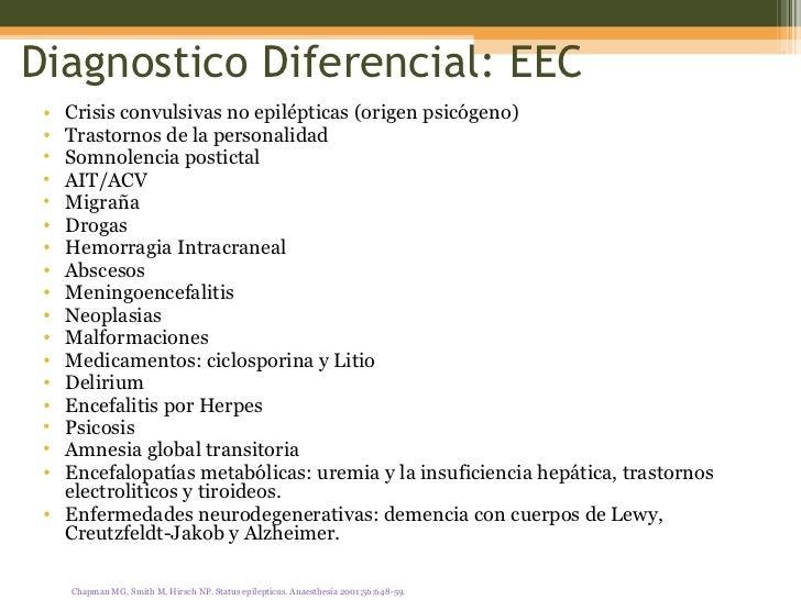 Diagnostico Diferencial: EEC <ul><li>Crisis convulsivas no epilépticas (origen psicógeno) </li></ul><ul><li>Trastornos de ...