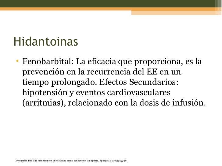 Hidantoinas <ul><li>Fenobarbital: La eficacia que proporciona, es la prevención en la recurrencia del EE en un tiempo prol...