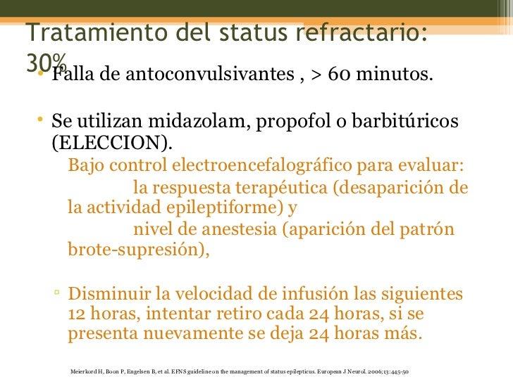 Tratamiento del status refractario: 30% <ul><li>Falla de antoconvulsivantes , > 60 minutos. </li></ul><ul><li>Se utilizan ...