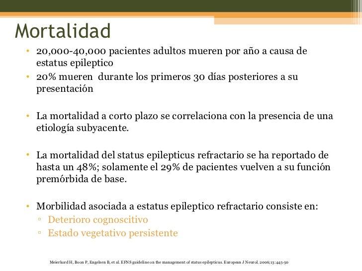 Mortalidad <ul><li>20,000-40,000 pacientes adultos mueren por año a causa de estatus epileptico </li></ul><ul><li>20% muer...