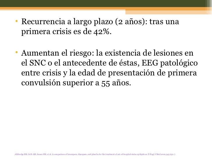 <ul><li>Recurrencia a largo plazo (2 años): tras una primera crisis es de 42%.  </li></ul><ul><li>Aumentan el riesgo: la e...