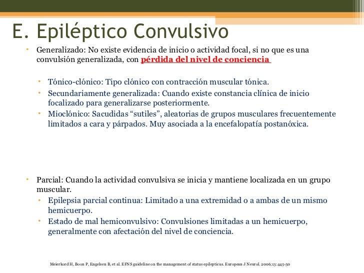 E. Epiléptico Convulsivo <ul><li>Generalizado: No existe evidencia de inicio o actividad focal, si no que es una convulsió...