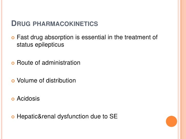 Drug pharmacokinetics <br />Fast drug absorption is essential in the treatment of status epilepticus<br />Route of adminis...