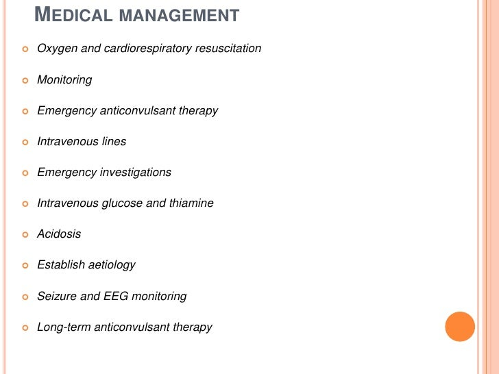 Medical management <br />Oxygen and cardiorespiratory resuscitation<br />Monitoring<br />Emergency anticonvulsant therapy<...