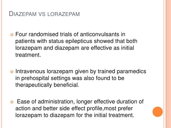 Diazepam vslorazepam<br />Four randomised trials of anticonvulsants in patients with status epilepticus showed that both l...