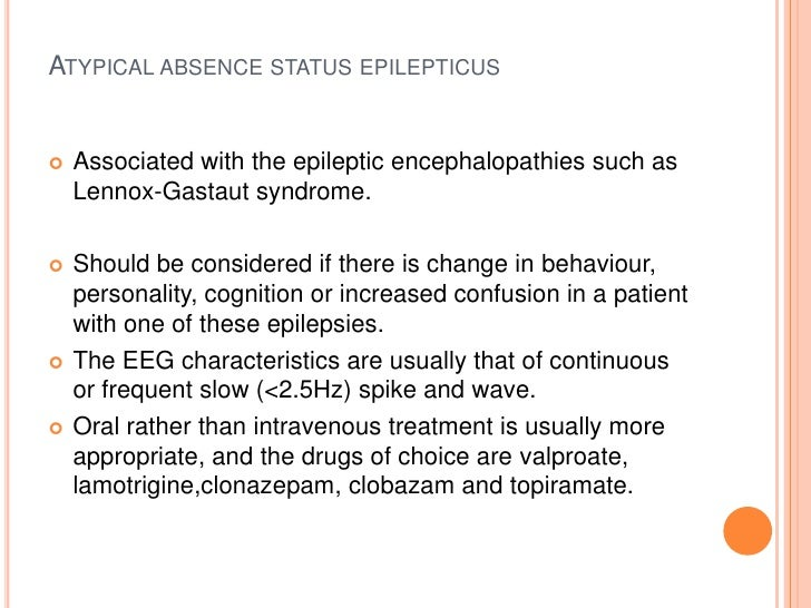 Atypical absence status epilepticus<br />Associated with the epileptic encephalopathies such as Lennox-Gastaut syndrome.<b...
