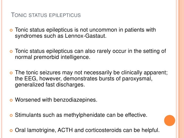 Tonic status epilepticus<br />Tonic status epilepticus is not uncommon in patients with syndromes such as Lennox-Gastaut.<...