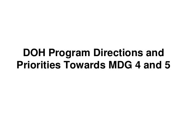 DOH Program Directions andPriorities Towards MDG 4 and 5