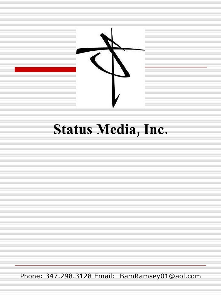 Status Media, Inc. Phone: 347.298.3128 Email:  [email_address]