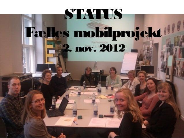STATUSFælles mobilprojekt     2. nov. 2012