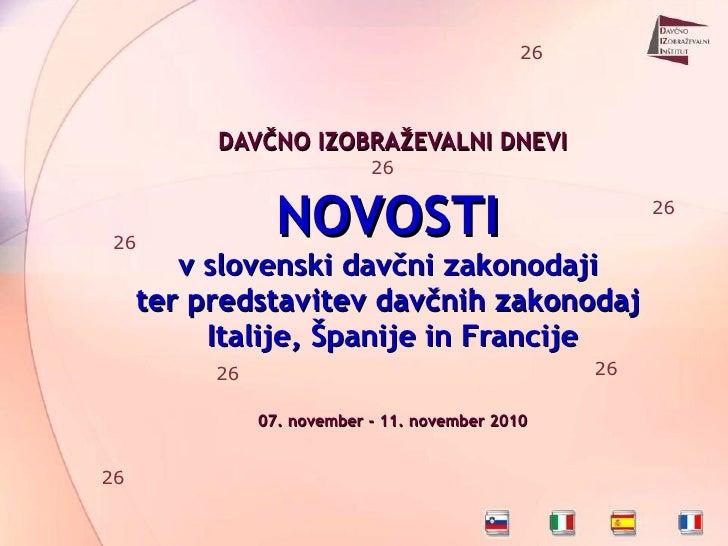 DAVČNO IZOBRAŽEVALNI DNEVI NOVOSTI   v slovenski davčni zakonodaji  ter predstavitev davčnih zakonodaj  Italije, Španije i...