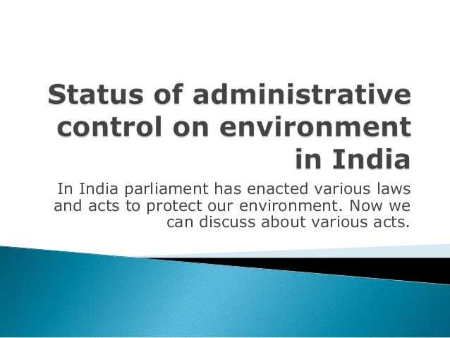 In India parliament has enacted various lawsand acts to protect our environment. Now we               can discuss about va...