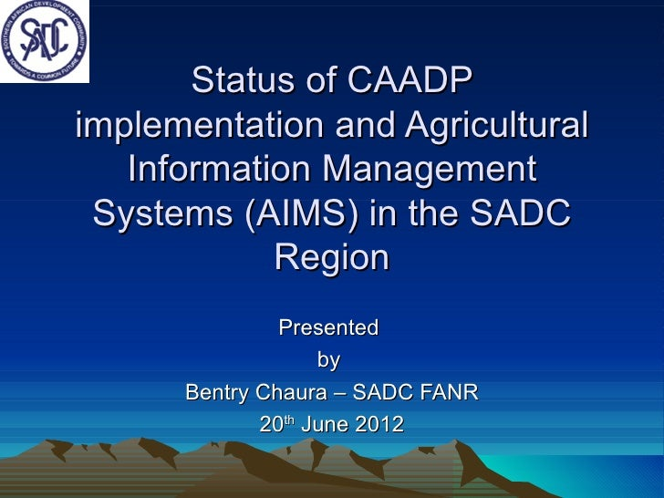 Status of CAADPimplementation and Agricultural   Information Management Systems (AIMS) in the SADC            Region      ...