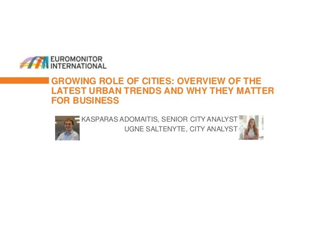 GROWING ROLE OF CITIES: OVERVIEW OF THE LATEST URBAN TRENDS AND WHY THEY MATTER FOR BUSINESS KASPARAS ADOMAITIS, SENIOR CI...