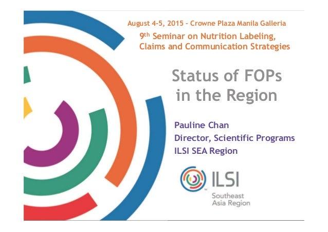 Date TM Status of FOPs in the Region Pauline Chan Director, Scientific Programs ILSI SEA Region 9th Seminar on Nutrition L...