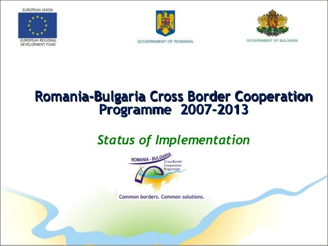 Romania-Bulgaria Cross Border CooperationRomania-Bulgaria Cross Border Cooperation ProgrammeProgramme 2007-20132007-2013 S...