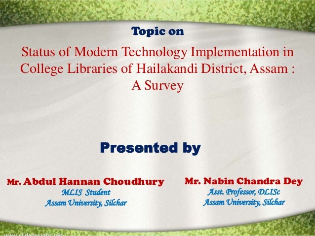 Topic on  Status of Modern Technology Implementation in  College Libraries of Hailakandi District, Assam :                ...